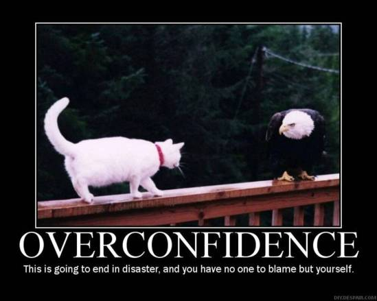 It's funny but I have actually used this exact same image in a past blog to denote my greatest weakness as overconfidence -_-
